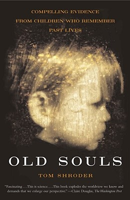 Old Souls: Compelling Evidence from Children Who Remember Past Lives - Shroder, Tom, and Shroder, Thomas