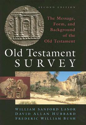 Old Testament Survey: The Message, Form, and Background of the Old Testament - Lasor, William Sanford, and Hubbard, David Allan, and Bush, Frederic William