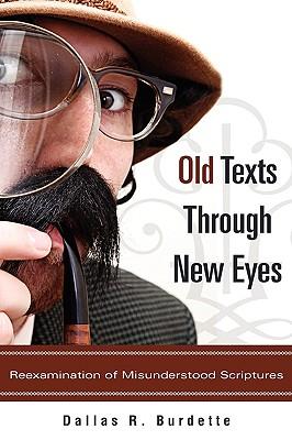Old Texts Through New Eyes - Burdette, Dallas R
