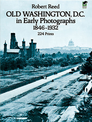 Old Washington, D.C. in Early Photographs, 1846-1932 - Reed, Robert