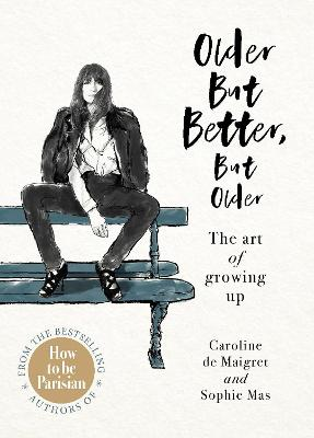 Older but Better, but Older: From the authors of How To Be Parisian - Maigret, Caroline de, and Mas, Sophie