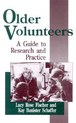 Older Volunteers: A Guide to Research and Practice - Fischer, Lucy Rose