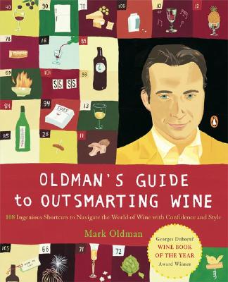 Oldman's Guide to Outsmarting Wine: 108 Ingenious Shortcuts to Navigate the World of Wine with Confidence and Style - Oldman, Mark