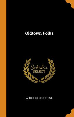 Oldtown Folks - Stowe, Harriet Beecher