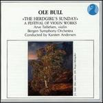 Ole Bull: The Herdgirl's Sunday - A Festival of Violin Works