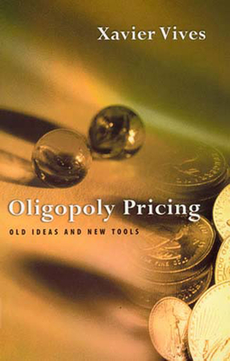 Oligopoly Pricing: Old Ideas and New Tools - Vives, Xavier