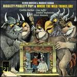 Oliver Knussen: Higglety Pigglety Pop!; Where the Wild Things Are