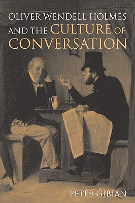 Oliver Wendell Holmes and the Culture of Conversation - Gibian, Peter