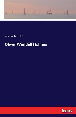 Oliver Wendell Holmes - Jerrold, Walter