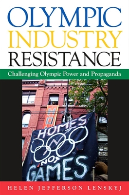 Olympic Industry Resistance: Challenging Olympic Power and Propaganda - Lenskyj, Helen Jefferson