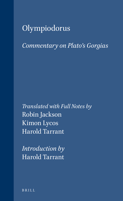 Olympiodorus: Commentary on Platos Gorgias: Introduction by Harold Tarrant - Jackson, Robin (Editor), and Tarrant, Harold (Introduction by), and Lycos, Kimon (Editor)