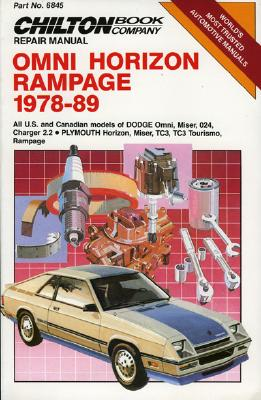 Omni/Horizon Rampage 1978-89 All U.S. and Canadian Models of Dodge Omni, Miser, 024, Charger 2.2, Plymouth Horizon, Miser, Tc3, Tc3 Tourismo, Rampage - Chilton Automotive Books, and The Nichols/Chilton, and Chilton