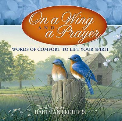 On a Wing and a Prayer: Words of Comfort to Lift Your Spirit -