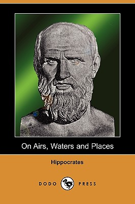 On Airs, Waters and Places (Dodo Press) - Hippocrates