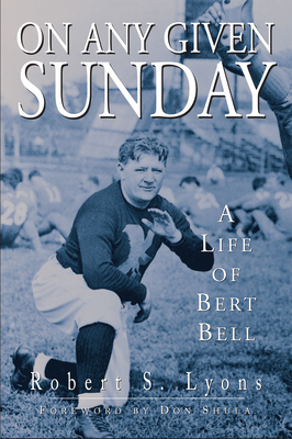 On Any Given Sunday: A Life of Bert Bell - Lyons, Robert