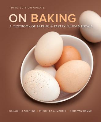 On Baking (Update): A Textbook of Baking and Pastry Fundamentals - Labensky, Sarah R., and Martel, Priscilla A., and Van Damme, Eddy