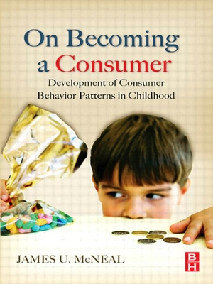 On Becoming a Consumer: The Development of Consumer Behavior Patterns in Childhood - McNeal, James