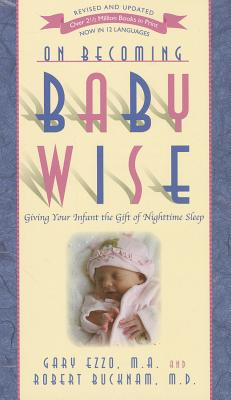 On Becoming Baby Wise: Giving Your Infant the Gift of Nighttime Sleep - Ezzo, Gary