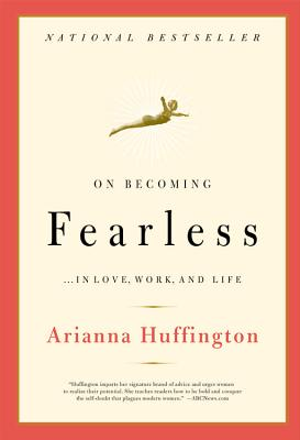 On Becoming Fearless: ...in Love, Work, and Life - Huffington, Arianna