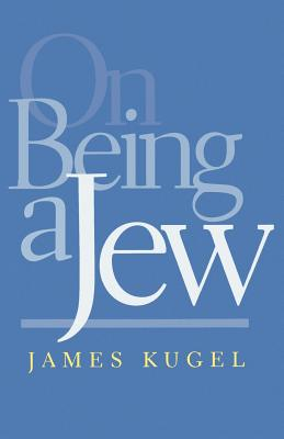 On Being a Jew - Kugel, James