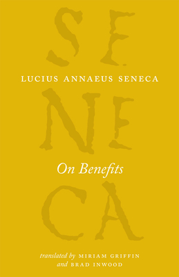 On Benefits - Seneca, Lucius Annaeus, and Griffin, Miriam (Translated by), and Inwood, Brad (Translated by)