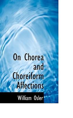 On Chorea and Choreiform Affections - Osler, William