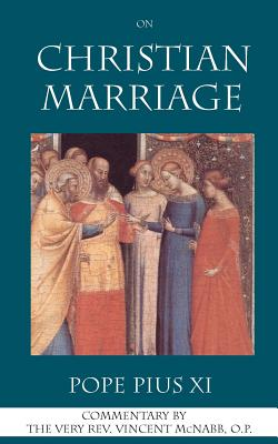 On Christian Marriage - Pius XI, Pope, and McNabb, Vincent (Commentaries by)