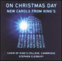 On Christmas Day: New Carols from King's Choir of King's College, Cambridge - Edward Grint (bass); Fergus Thirlwell (treble); Philippa Davies (flute); King's College Choir of Cambridge (choir, chorus); Stephen Cleobury (conductor)