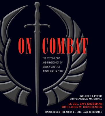 On Combat: The Psychology and Physiology of Deadly Conflict in War and in Peace - Grossman, Dave, and Christensen, Loren W, and Author (Read by)