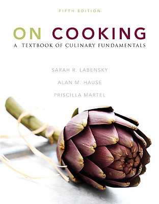 On Cooking: A Textbook of Culinary Fundamentals - Hause, Alan M, and Labensky, Sarah R, and Martel, Priscilla A
