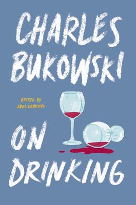 On Drinking - Bukowski, Charles