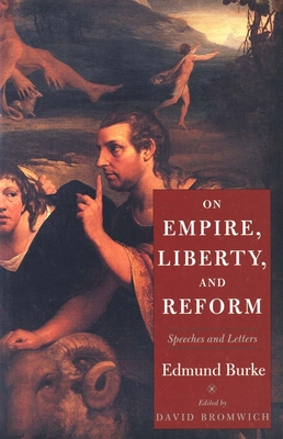 On Empire, Liberty, and Reform: Speeches and Letters - Burke, Edmund, and Bromwich, David (Editor)