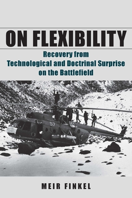 On Flexibility: Recovery from Technological and Doctrinal Surprise on the Battlefield - Finkel, Meir