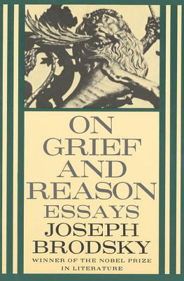 On Grief and Reason: Essays - Brodsky, Joseph