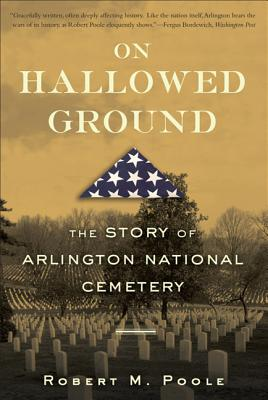 On Hallowed Ground: The Story of Arlington National Cemetery - Poole, Robert M
