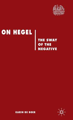 On Hegel: The Sway of Negative - De Boer, Karin