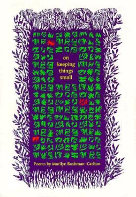 On Keeping Things Small: Poems - Bushman-Carlton, Marilyn