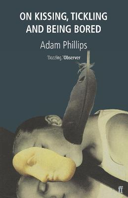 On Kissing, Tickling and Being Bored - Phillips, Adam