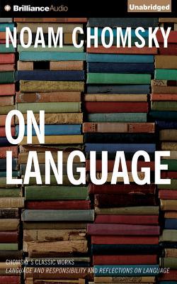 "On Language: Chomsky's Classic Works ""Language and Responsibility"" and ""Reflections on Language"" - Chomsky, Noam"