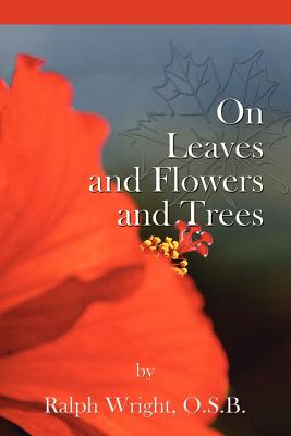 On Leaves, Flowers and Trees - Wright, Father Ralph, and Jones, Mary Ellen (Editor), and Mathis, William Edward (Designer)