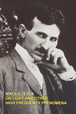 On Light and Other High Frequency Phenomena - Tesla, Nikola