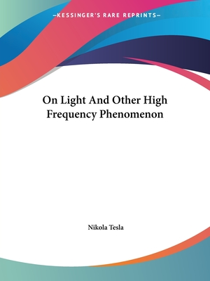 On Light and Other High Frequency Phenomenon - Tesla, Nikola
