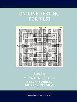 On-Line Testing for VLSI - Nicolaidis, Michael (Editor), and Zorian, Yervant (Editor), and Pradhan, Dhiraj K. (Editor)