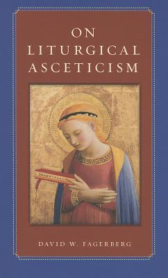 On Liturgical Asceticism - Fagerberg, David W