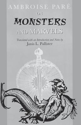 On Monsters and Marvels - Pare, Ambroise, and Pallister, Janis L (Translated by)