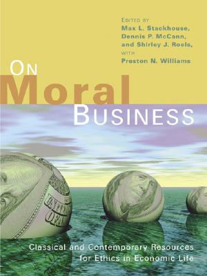 On Moral Business: Classical and Contemporary Resources for Ethics in Economic Life - Stackhouse, Max L (Editor), and Williams, Preston N (Editor), and Roels, Shirley J (Editor)