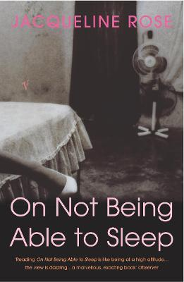 On Not Being Able To Sleep: Psychoanalysis and the Modern World - Rose, Jacqueline