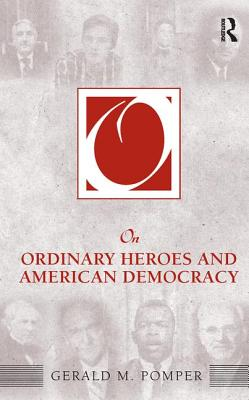 On Ordinary Heroes and American Democracy - Pomper, Gerald M.