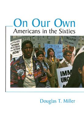 On Our Own: Americans in the Sixties - Miller, Douglas T