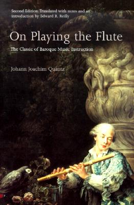 On Playing the Flute - Quantz, Johann Joachim, and Reilly, Edward R (Translated by)